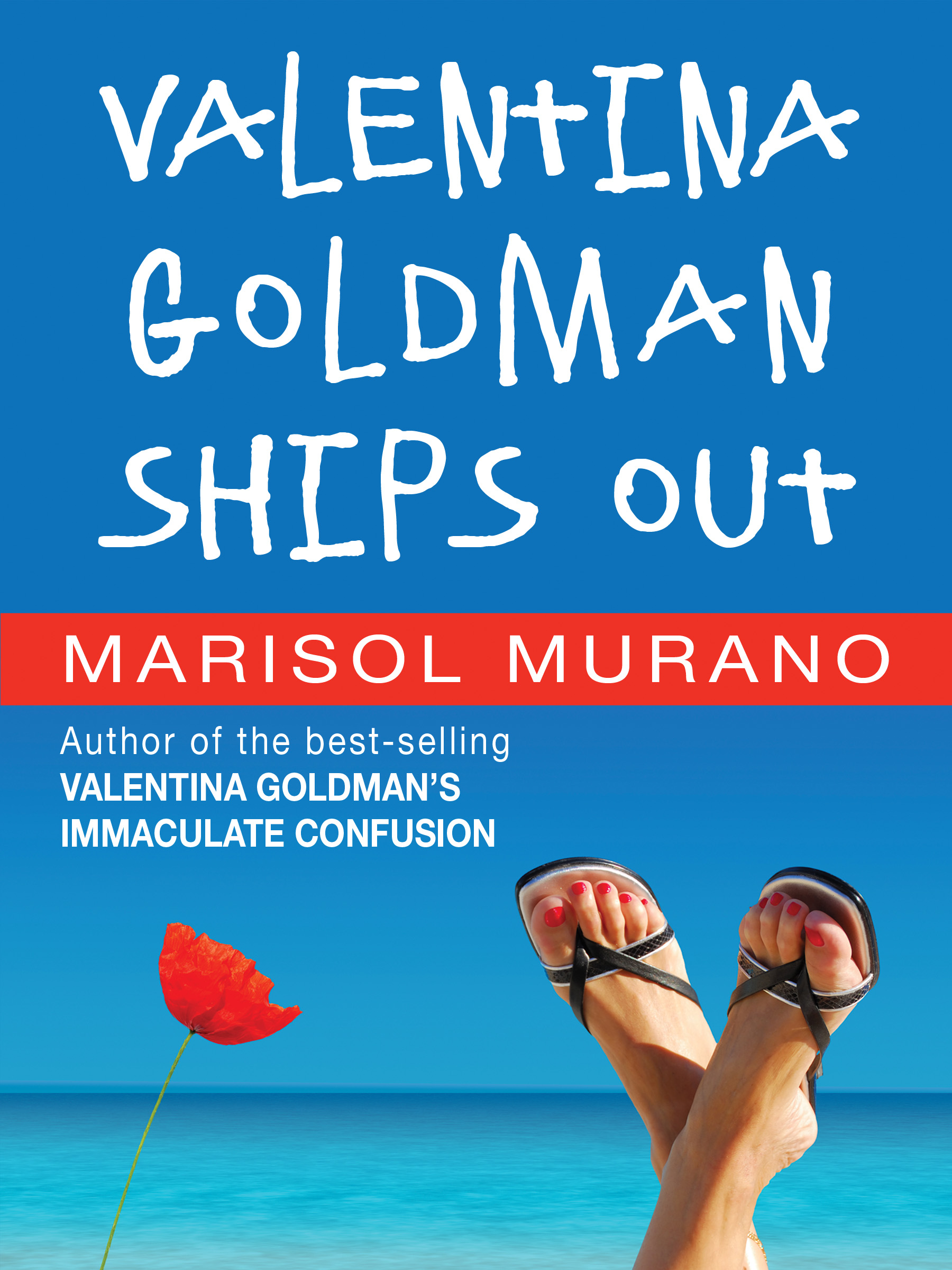 Image description: shows a woman's sandaled feet crossed in front of an expanse of bright blue sky and ocean. A red flower is in the bottom left corner. Text: Valentina Goldman Ships Out. Marisol Murano, author of the best-selling Valentina Goldman's Immaculate Confusion.